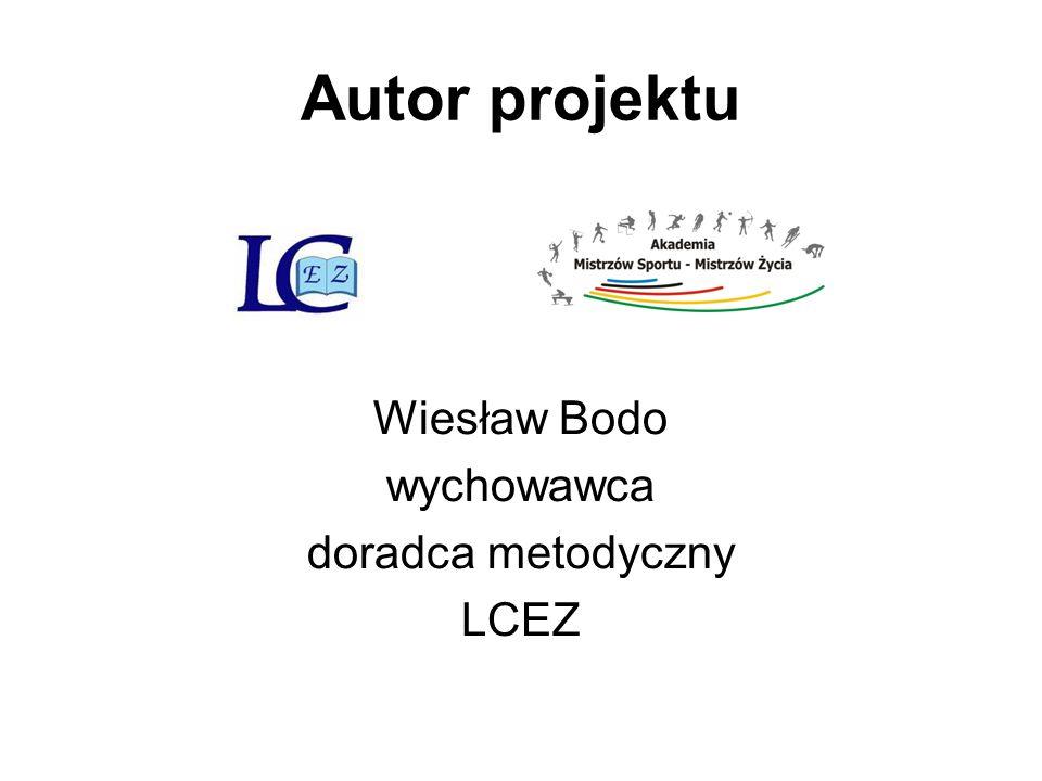 Autor projektu Wiesław Bodo wychowawca doradca metodyczny LCEZ