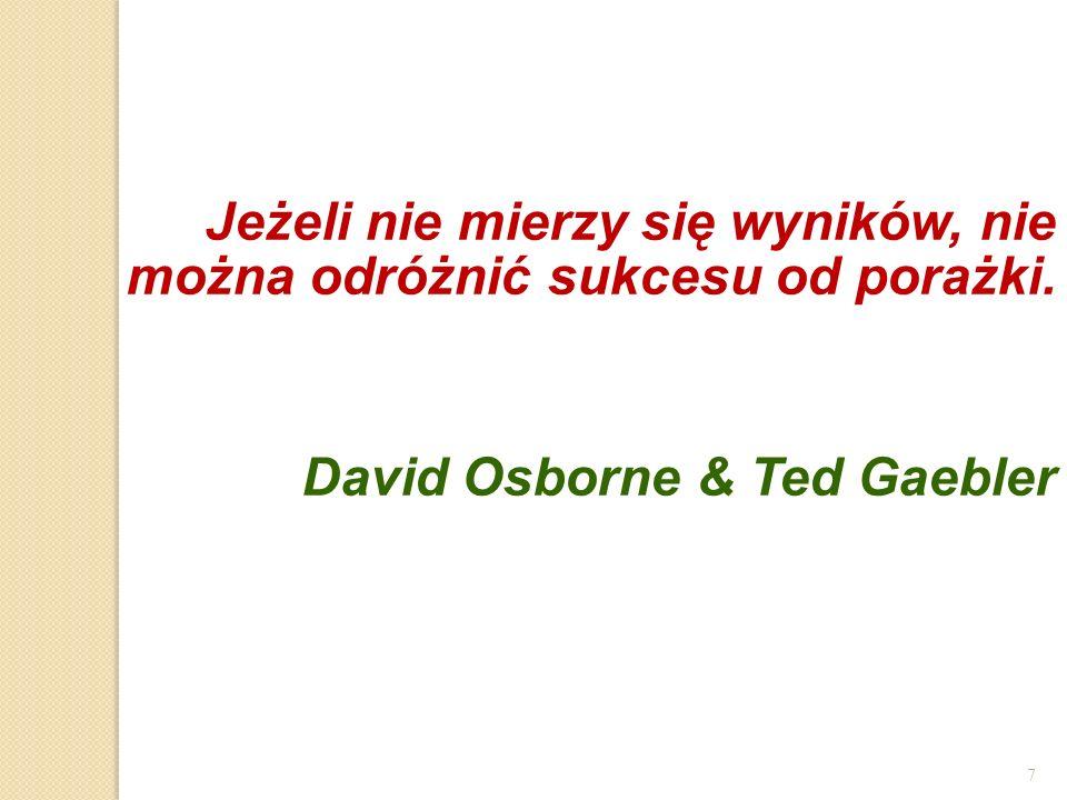 7 Jeżeli nie mierzy się wyników, nie można odróżnić sukcesu od porażki. David Osborne & Ted Gaebler