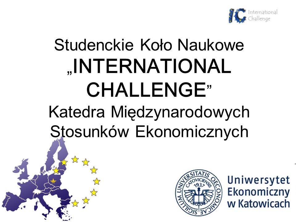 Studenckie Koło Naukowe INTERNATIONAL CHALLENGE Katedra Międzynarodowych Stosunków Ekonomicznych