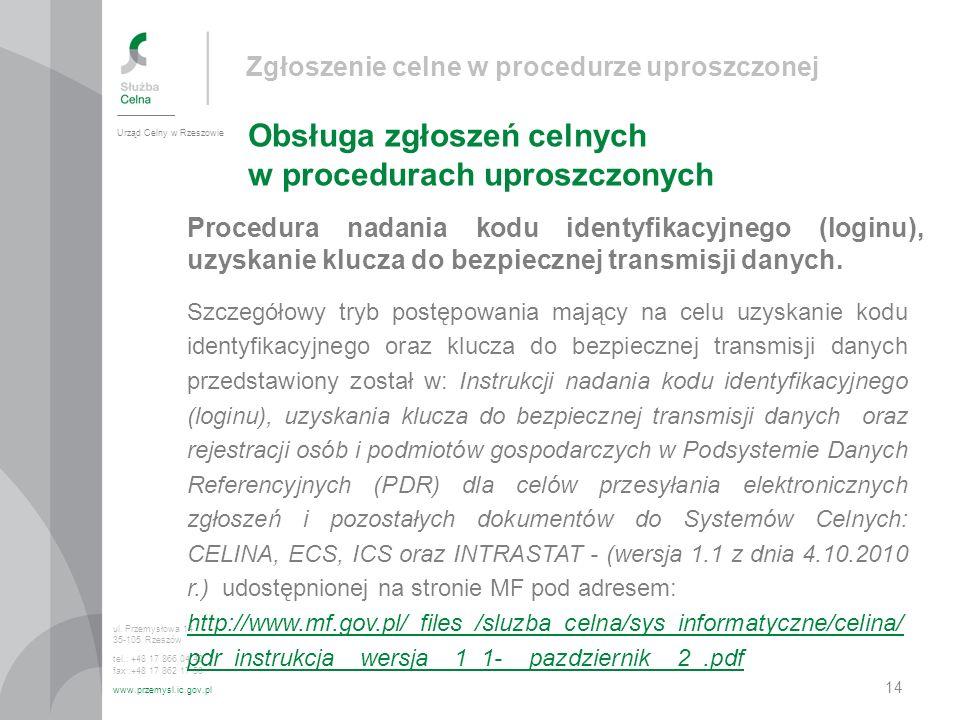 Zgłoszenie celne w procedurze uproszczonej Obsługa zgłoszeń celnych w procedurach uproszczonych Urząd Celny w Rzeszowie ul. Przemysłowa 14 35-105 Rzes