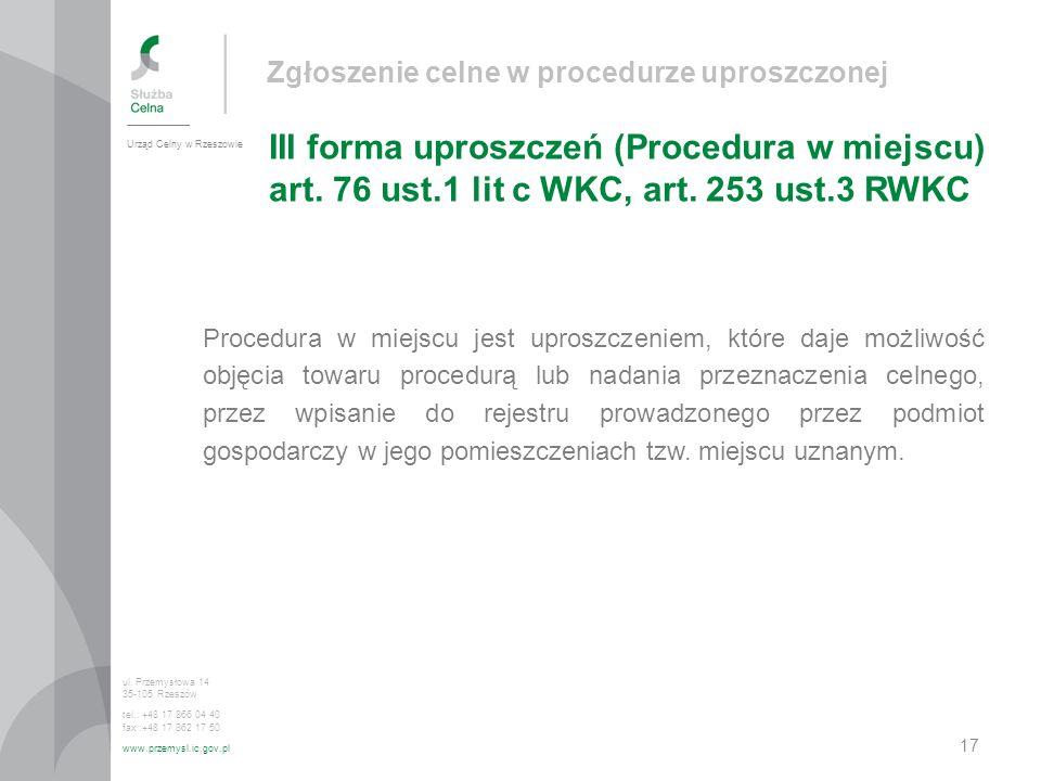 Zgłoszenie celne w procedurze uproszczonej III forma uproszczeń (Procedura w miejscu) art. 76 ust.1 lit c WKC, art. 253 ust.3 RWKC Urząd Celny w Rzesz