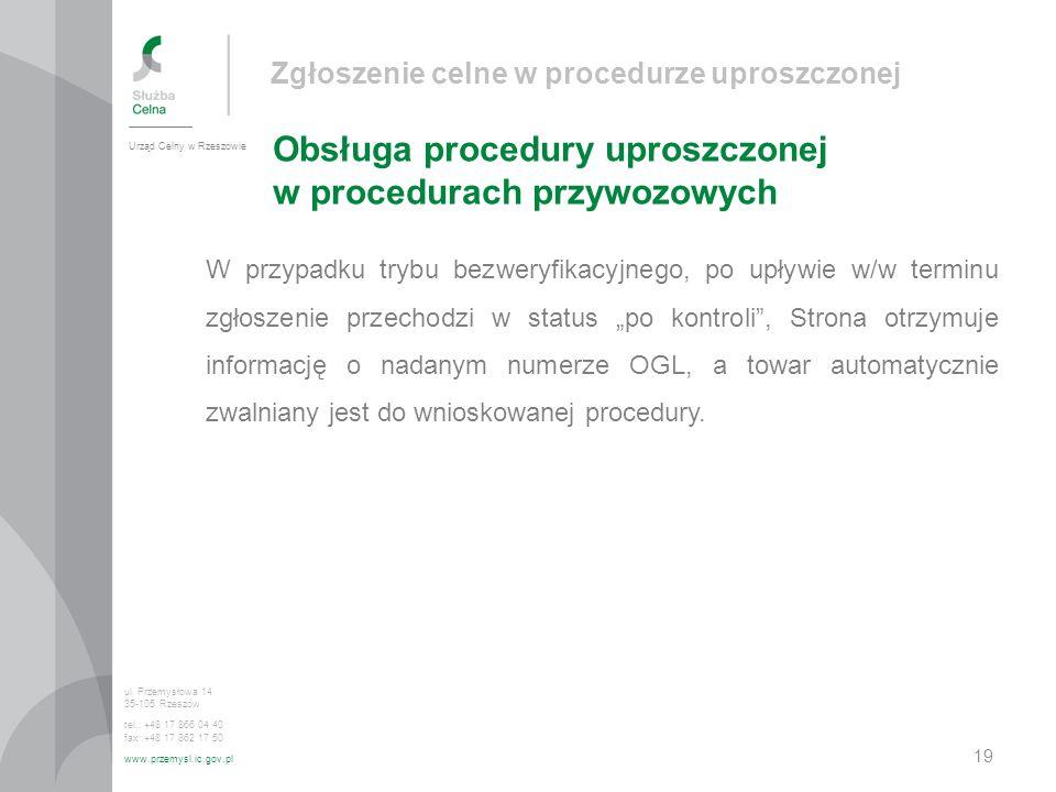 Zgłoszenie celne w procedurze uproszczonej Obsługa procedury uproszczonej w procedurach przywozowych Urząd Celny w Rzeszowie ul. Przemysłowa 14 35-105