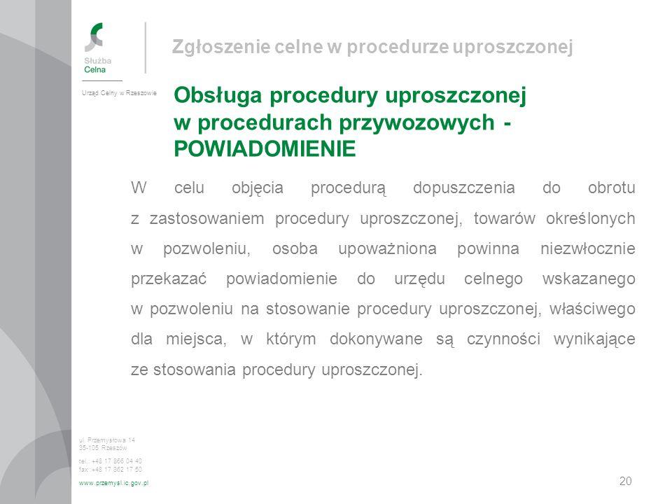 Zgłoszenie celne w procedurze uproszczonej Obsługa procedury uproszczonej w procedurach przywozowych - POWIADOMIENIE Urząd Celny w Rzeszowie ul. Przem