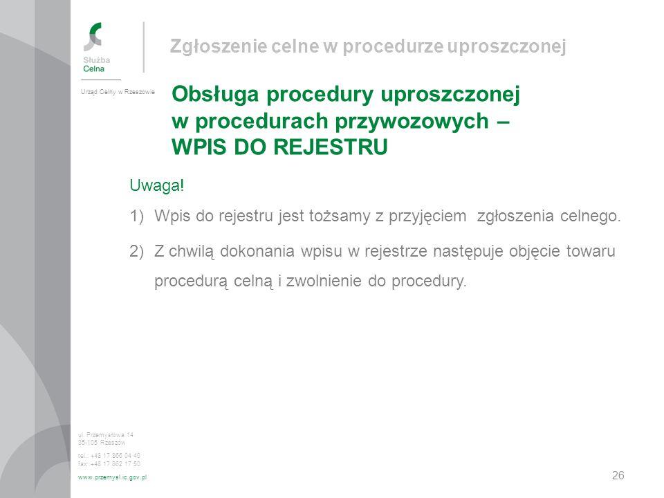 Zgłoszenie celne w procedurze uproszczonej Obsługa procedury uproszczonej w procedurach przywozowych – WPIS DO REJESTRU Urząd Celny w Rzeszowie ul. Pr