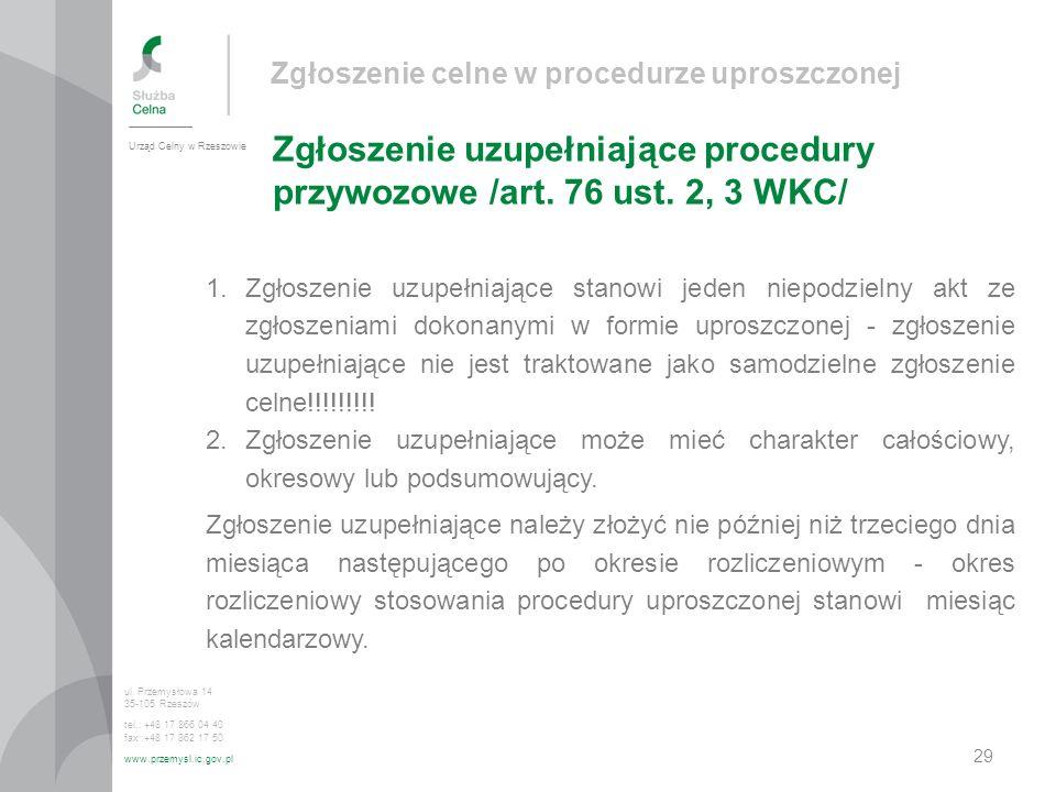 Zgłoszenie celne w procedurze uproszczonej Zgłoszenie uzupełniające procedury przywozowe /art. 76 ust. 2, 3 WKC/ Urząd Celny w Rzeszowie ul. Przemysło