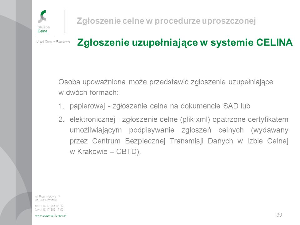 Zgłoszenie celne w procedurze uproszczonej Zgłoszenie uzupełniające w systemie CELINA Urząd Celny w Rzeszowie ul. Przemysłowa 14 35-105 Rzeszów tel.: