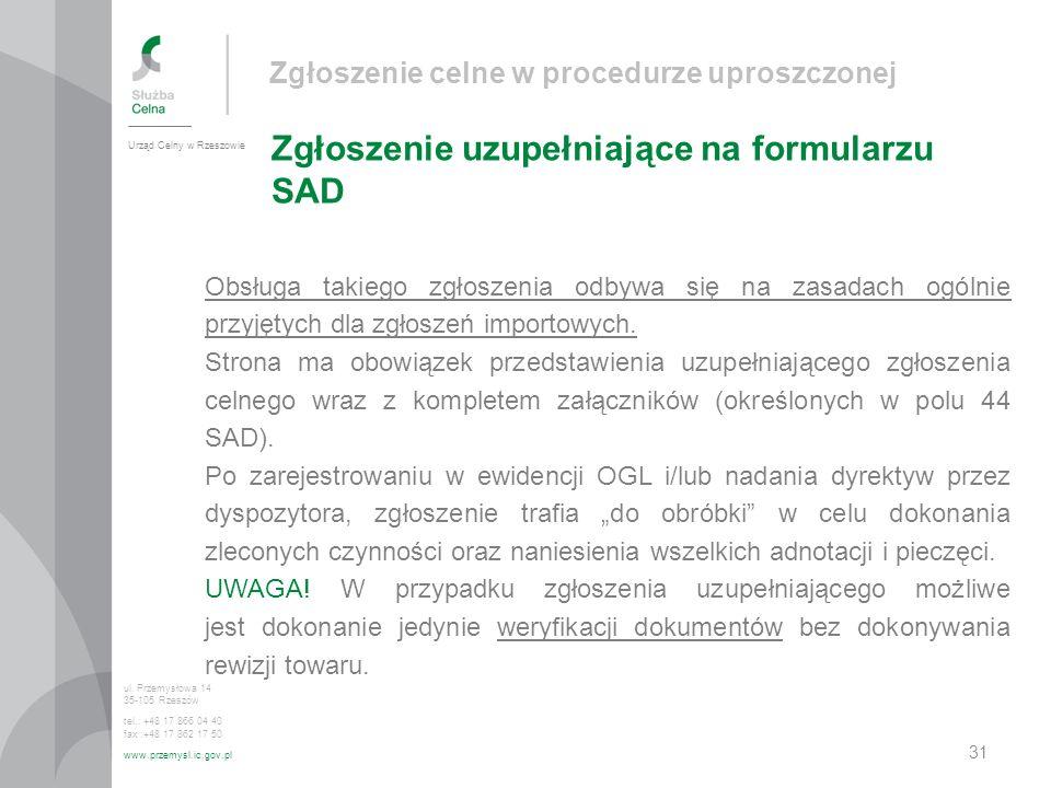 Zgłoszenie celne w procedurze uproszczonej Zgłoszenie uzupełniające na formularzu SAD Urząd Celny w Rzeszowie ul. Przemysłowa 14 35-105 Rzeszów tel.: