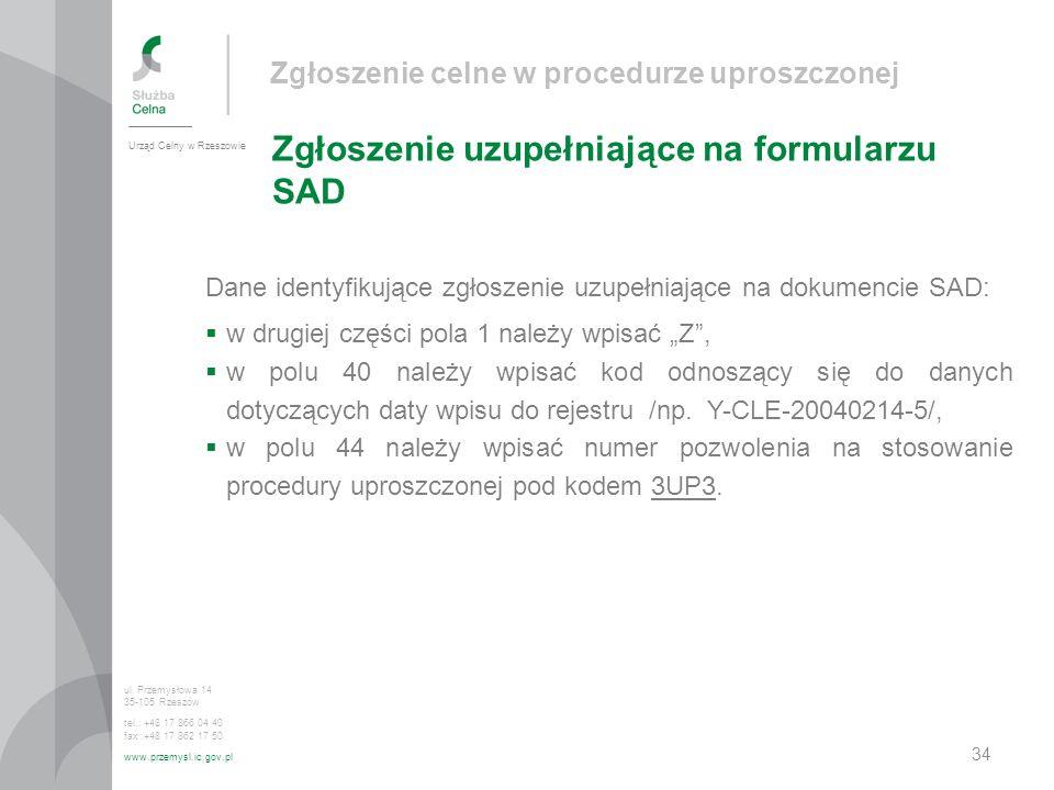 Zgłoszenie celne w procedurze uproszczonej Zgłoszenie uzupełniające na formularzu SAD Urząd Celny w Rzeszowie ul.