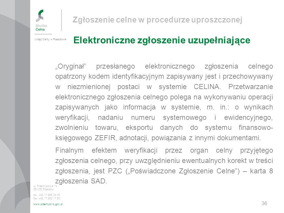 Zgłoszenie celne w procedurze uproszczonej Elektroniczne zgłoszenie uzupełniające Urząd Celny w Rzeszowie ul. Przemysłowa 14 35-105 Rzeszów tel.: +48
