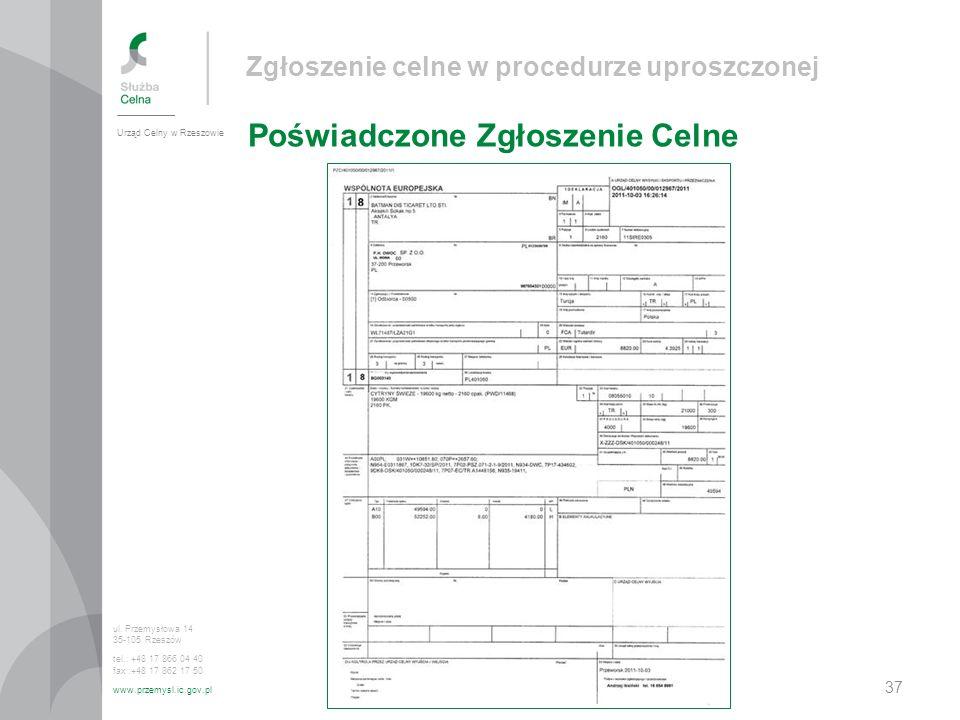Zgłoszenie celne w procedurze uproszczonej Poświadczone Zgłoszenie Celne Urząd Celny w Rzeszowie ul. Przemysłowa 14 35-105 Rzeszów tel.: +48 17 866 04