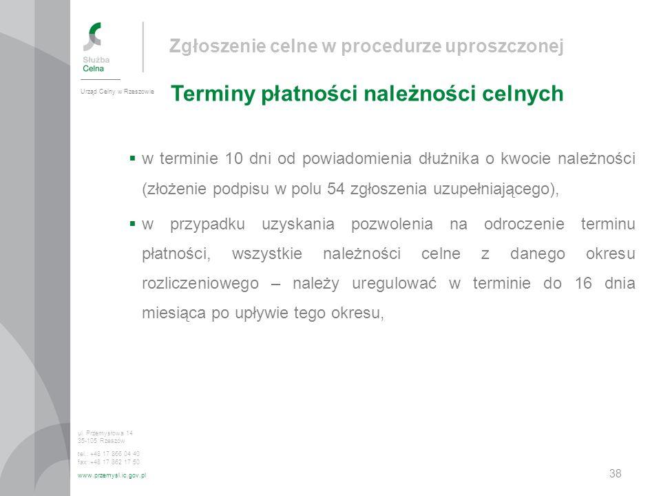 Zgłoszenie celne w procedurze uproszczonej Terminy płatności należności celnych Urząd Celny w Rzeszowie ul. Przemysłowa 14 35-105 Rzeszów tel.: +48 17