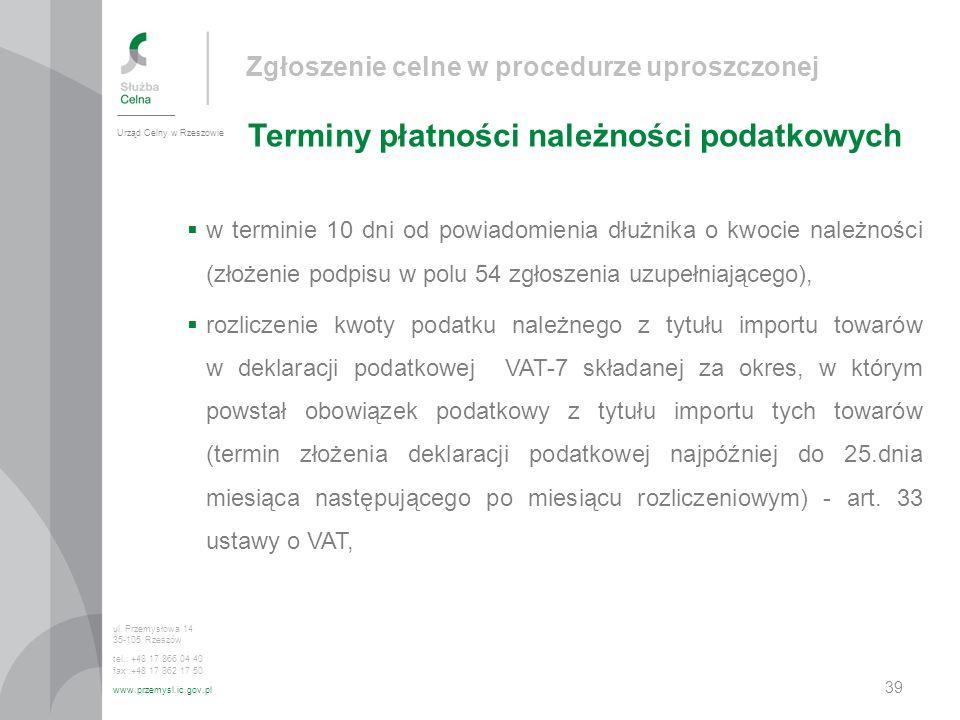 Zgłoszenie celne w procedurze uproszczonej Terminy płatności należności podatkowych Urząd Celny w Rzeszowie ul. Przemysłowa 14 35-105 Rzeszów tel.: +4