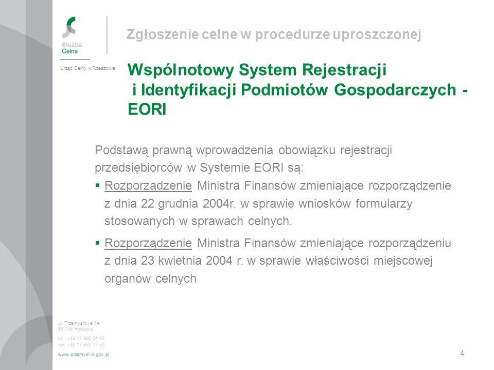Zgłoszenie celne w procedurze uproszczonej Wspólnotowy System Rejestracji i Identyfikacji Podmiotów Gospodarczych - EORI Urząd Celny w Rzeszowie ul. P