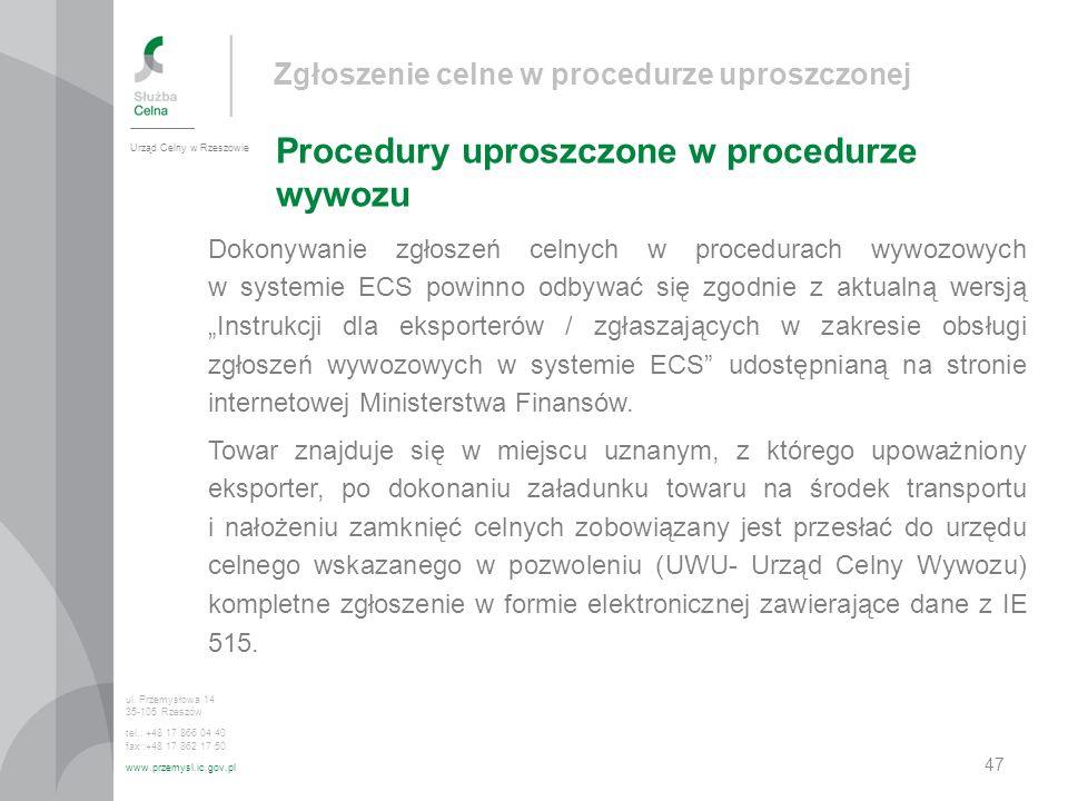 Zgłoszenie celne w procedurze uproszczonej Procedury uproszczone w procedurze wywozu Urząd Celny w Rzeszowie ul. Przemysłowa 14 35-105 Rzeszów tel.: +