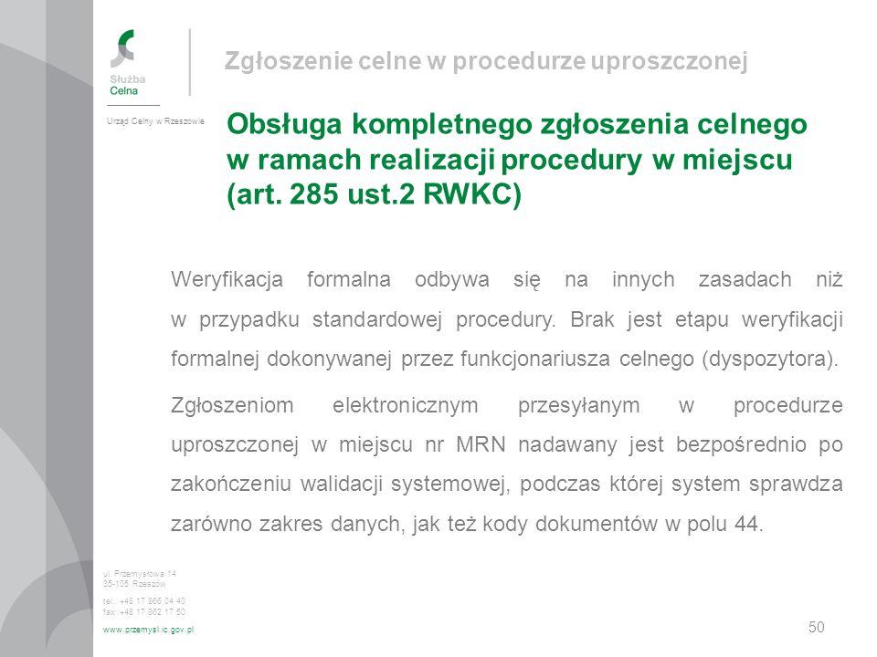 Zgłoszenie celne w procedurze uproszczonej Obsługa kompletnego zgłoszenia celnego w ramach realizacji procedury w miejscu (art. 285 ust.2 RWKC) Urząd