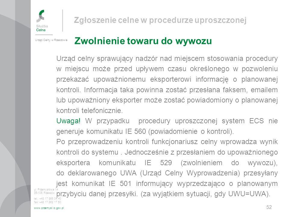 Zgłoszenie celne w procedurze uproszczonej Zwolnienie towaru do wywozu Urząd Celny w Rzeszowie ul. Przemysłowa 14 35-105 Rzeszów tel.: +48 17 866 04 4