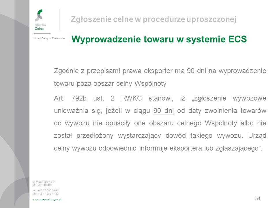 Zgłoszenie celne w procedurze uproszczonej Wyprowadzenie towaru w systemie ECS Urząd Celny w Rzeszowie ul. Przemysłowa 14 35-105 Rzeszów tel.: +48 17