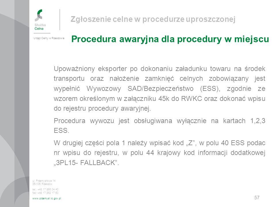 Zgłoszenie celne w procedurze uproszczonej Procedura awaryjna dla procedury w miejscu Urząd Celny w Rzeszowie ul. Przemysłowa 14 35-105 Rzeszów tel.: