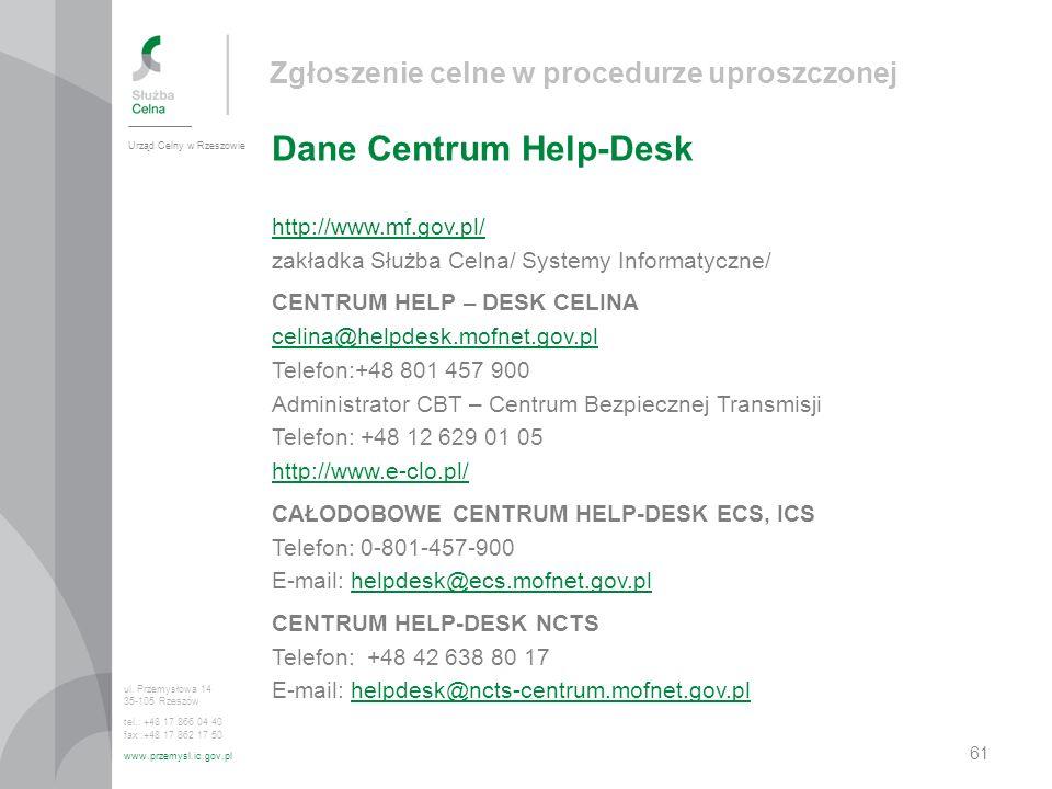 Zgłoszenie celne w procedurze uproszczonej Dane Centrum Help-Desk Urząd Celny w Rzeszowie ul. Przemysłowa 14 35-105 Rzeszów tel.: +48 17 866 04 40 fax