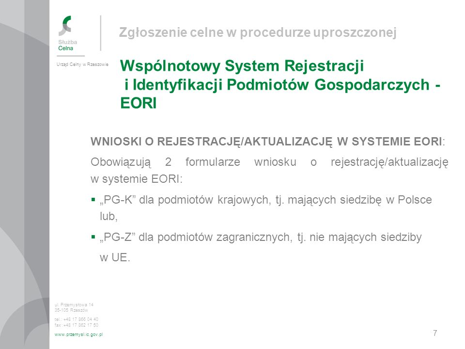 Zgłoszenie celne w procedurze uproszczonej Obsługa procedury uproszczonej w procedurach przywozowych – ZWOLNIENIE TOWARU DO PROCEDURY Urząd Celny w Rzeszowie ul.