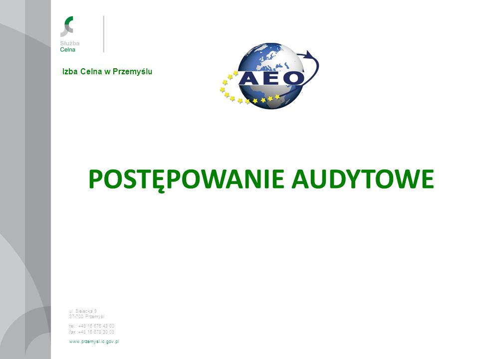 POSTĘPOWANIE AUDYTOWE ul. Sielecka 9 37-700 Przemyśl tel.: +48 16 676 43 00 fax :+48 16 678 30 03 www.przemysl.ic.gov.pl Izba Celna w Przemyślu