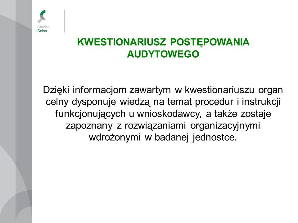 KWESTIONARIUSZ POSTĘPOWANIA AUDYTOWEGO Dzięki informacjom zawartym w kwestionariuszu organ celny dysponuje wiedzą na temat procedur i instrukcji funkc