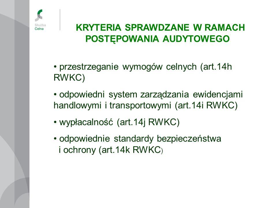 KRYTERIA SPRAWDZANE W RAMACH POSTĘPOWANIA AUDYTOWEGO przestrzeganie wymogów celnych (art.14h RWKC) odpowiedni system zarządzania ewidencjami handlowym