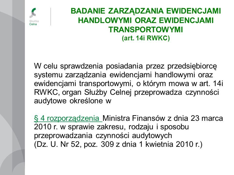 W celu sprawdzenia posiadania przez przedsiębiorcę systemu zarządzania ewidencjami handlowymi oraz ewidencjami transportowymi, o którym mowa w art. 14
