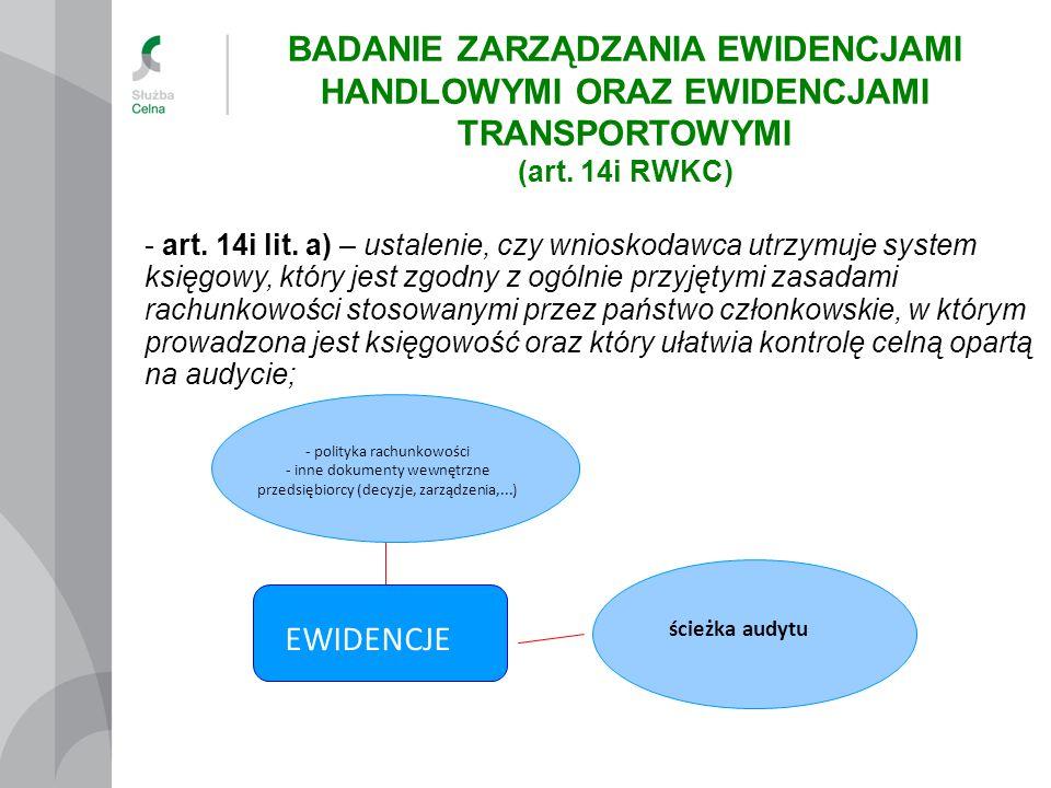 - art. 14i lit. a) – ustalenie, czy wnioskodawca utrzymuje system księgowy, który jest zgodny z ogólnie przyjętymi zasadami rachunkowości stosowanymi