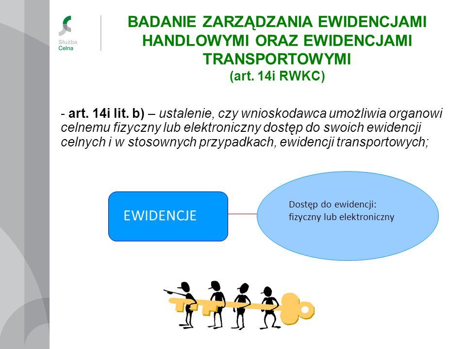 Dostęp do ewidencji: fizyczny lub elektroniczny EWIDENCJE - art. 14i lit. b) – ustalenie, czy wnioskodawca umożliwia organowi celnemu fizyczny lub ele