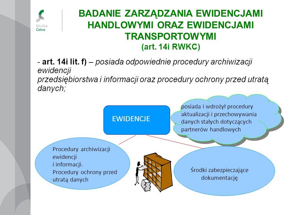 - art. 14i lit. f) – posiada odpowiednie procedury archiwizacji ewidencji przedsiębiorstwa i informacji oraz procedury ochrony przed utratą danych; po