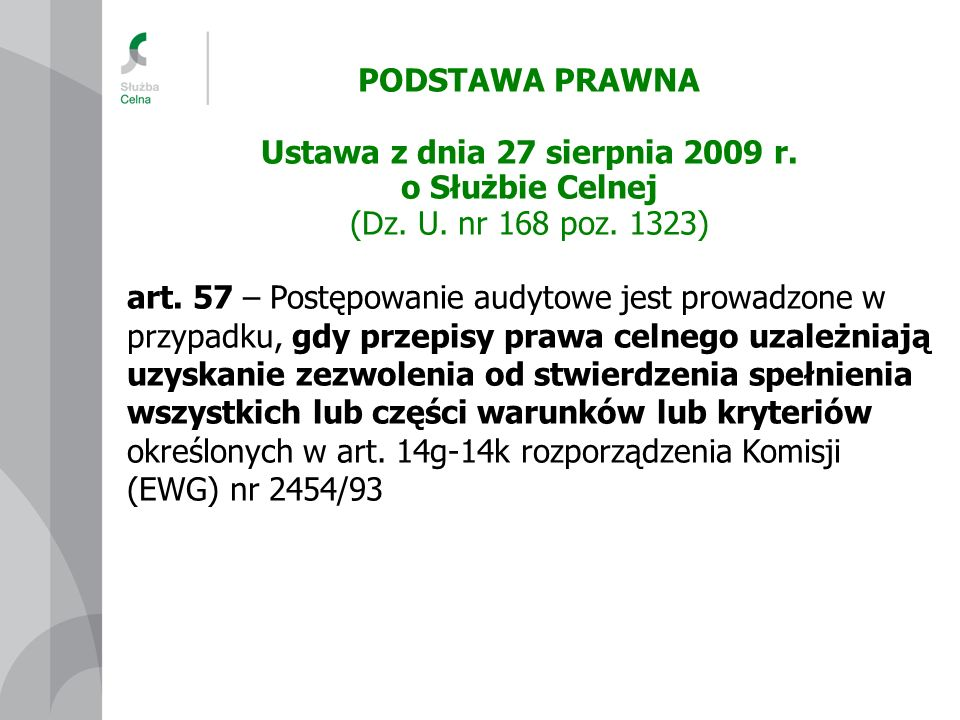 PODSTAWA PRAWNA Ustawa z dnia 27 sierpnia 2009 r. o Służbie Celnej (Dz. U. nr 168 poz. 1323) art. 57 – Postępowanie audytowe jest prowadzone w przypad