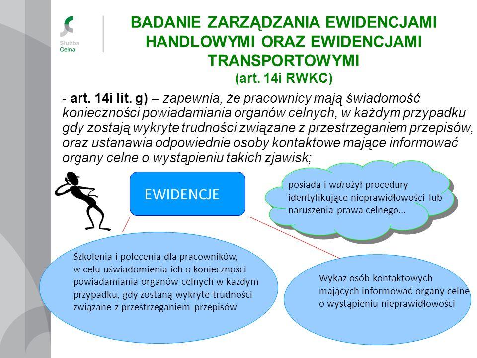 - art. 14i lit. g) – zapewnia, że pracownicy mają świadomość konieczności powiadamiania organów celnych, w każdym przypadku gdy zostają wykryte trudno