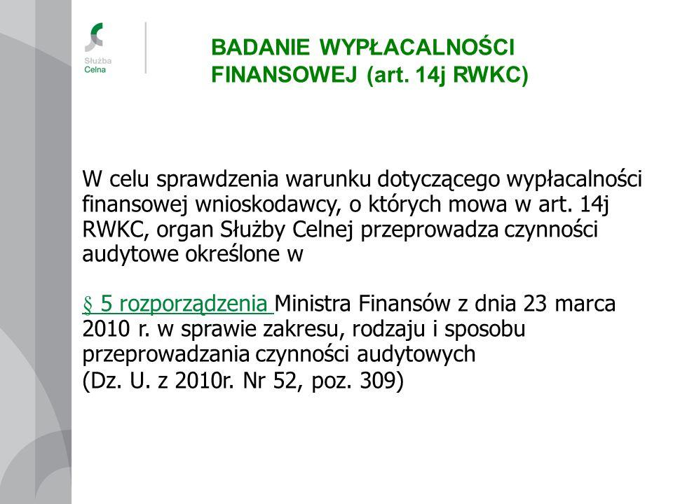 W celu sprawdzenia warunku dotyczącego wypłacalności finansowej wnioskodawcy, o których mowa w art. 14j RWKC, organ Służby Celnej przeprowadza czynnoś