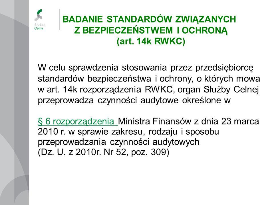 W celu sprawdzenia stosowania przez przedsiębiorcę standardów bezpieczeństwa i ochrony, o których mowa w art. 14k rozporządzenia RWKC, organ Służby Ce