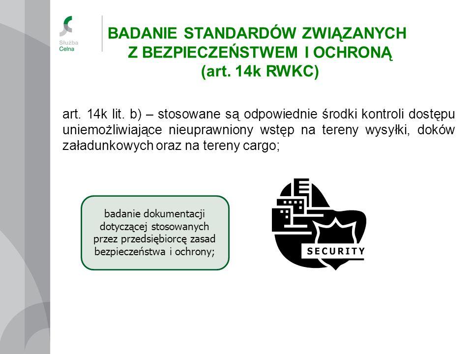 art. 14k lit. b) – stosowane są odpowiednie środki kontroli dostępu uniemożliwiające nieuprawniony wstęp na tereny wysyłki, doków załadunkowych oraz n
