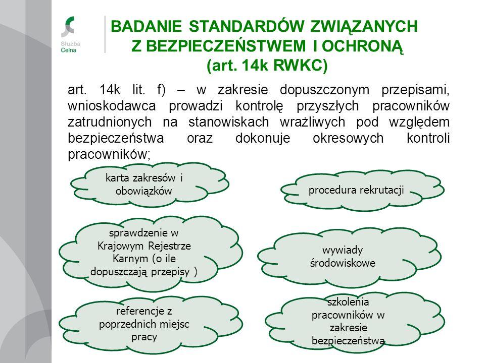 art. 14k lit. f) – w zakresie dopuszczonym przepisami, wnioskodawca prowadzi kontrolę przyszłych pracowników zatrudnionych na stanowiskach wrażliwych