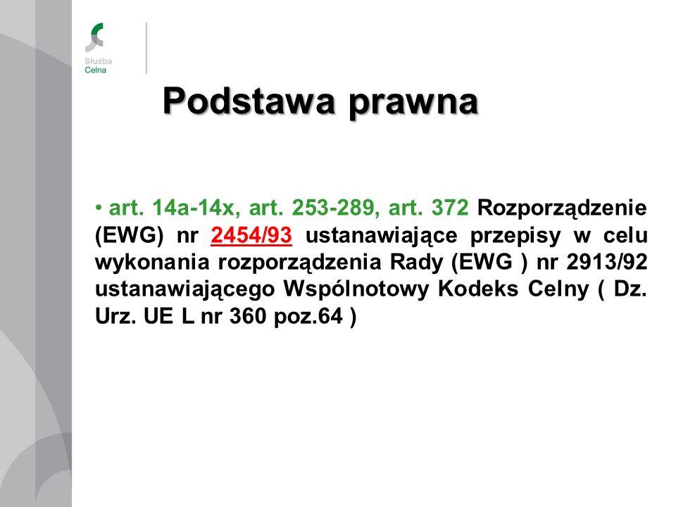 Podstawa prawna art. 14a-14x, art. 253-289, art. 372 Rozporządzenie (EWG) nr 2454/93 ustanawiające przepisy w celu wykonania rozporządzenia Rady (EWG
