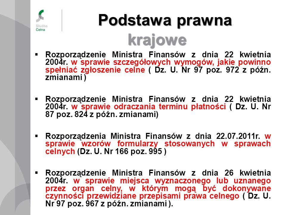 Podstawa prawna krajowe Rozporządzenie Ministra Finansów z dnia 22 kwietnia 2004r. w sprawie szczegółowych wymogów, jakie powinno spełniać zgłoszenie
