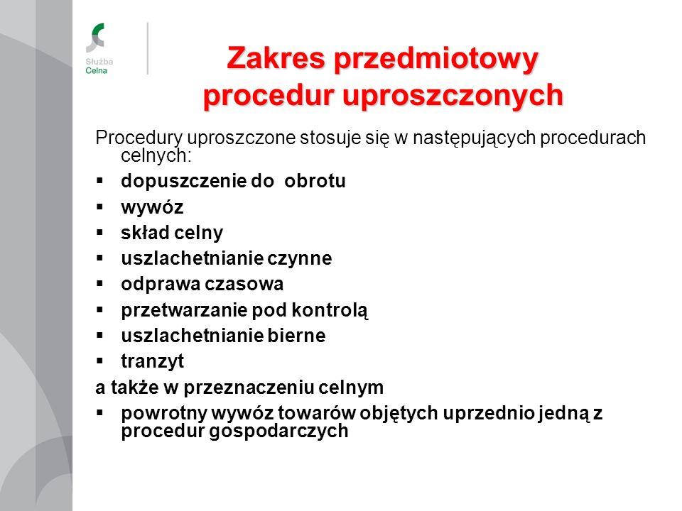 Zakres przedmiotowy procedur uproszczonych Procedury uproszczone stosuje się w następujących procedurach celnych: dopuszczenie do obrotu wywóz skład c