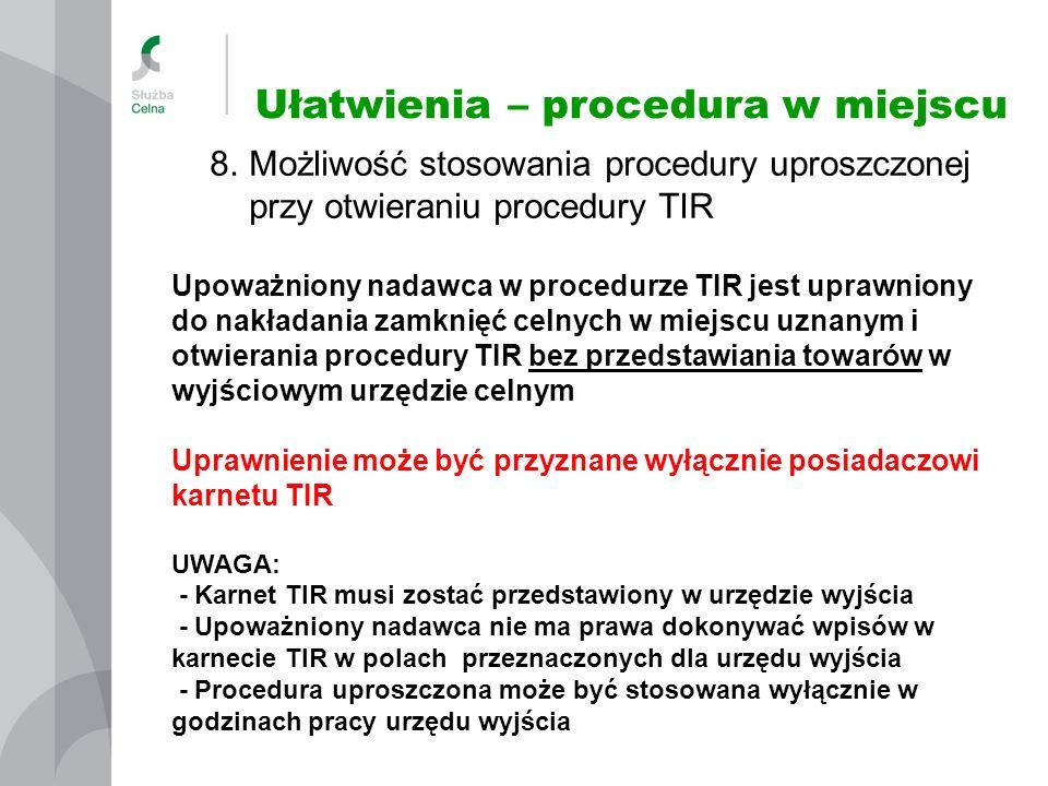 Ułatwienia – procedura w miejscu 8. Możliwość stosowania procedury uproszczonej przy otwieraniu procedury TIR Upoważniony nadawca w procedurze TIR jes