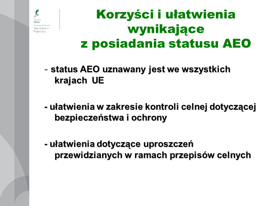 Izba Celna w Przemyślu status AEO uznawany jest we wszystkich krajach UE - status AEO uznawany jest we wszystkich krajach UE - ułatwienia w zakresie k