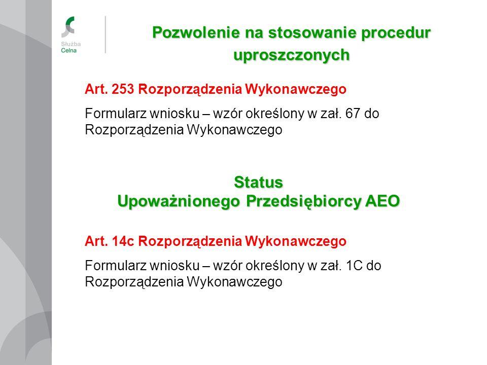 Pozwolenie na stosowanie procedur uproszczonych Art. 14c Rozporządzenia Wykonawczego Formularz wniosku – wzór określony w zał. 1C do Rozporządzenia Wy