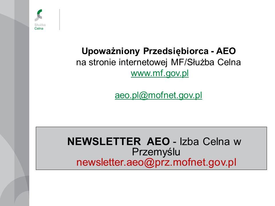 Upoważniony Przedsiębiorca - AEO na stronie internetowej MF/Służba Celna www.mf.gov.pl aeo.pl@mofnet.gov.pl NEWSLETTER AEO - Izba Celna w Przemyślu ne