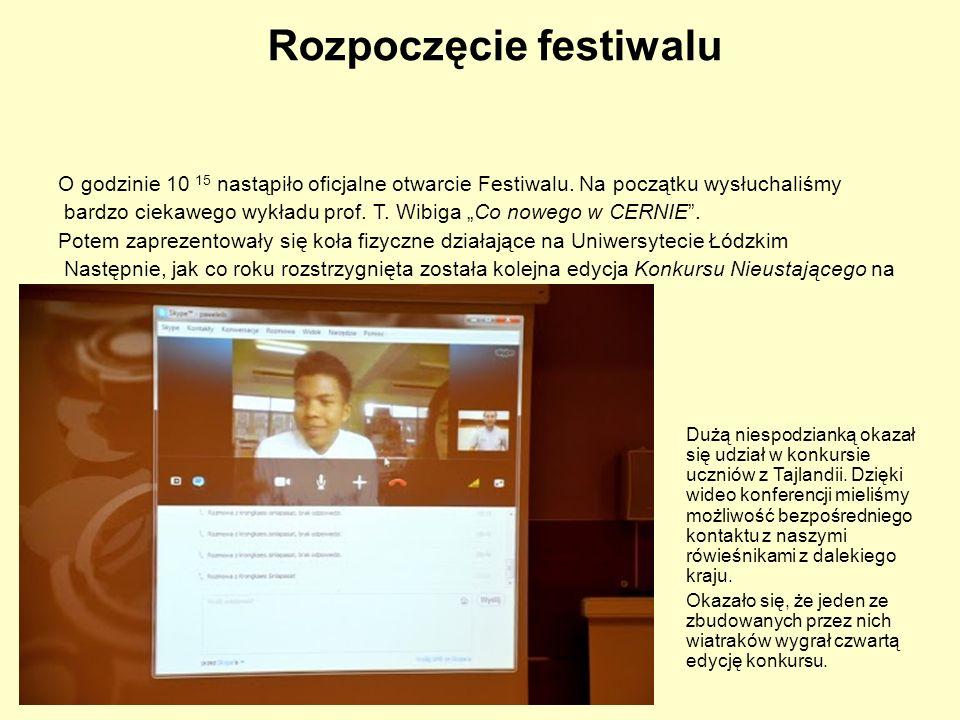 Rozpoczęcie festiwalu O godzinie 10 15 nastąpiło oficjalne otwarcie Festiwalu. Na początku wysłuchaliśmy bardzo ciekawego wykładu prof. T. Wibiga Co n