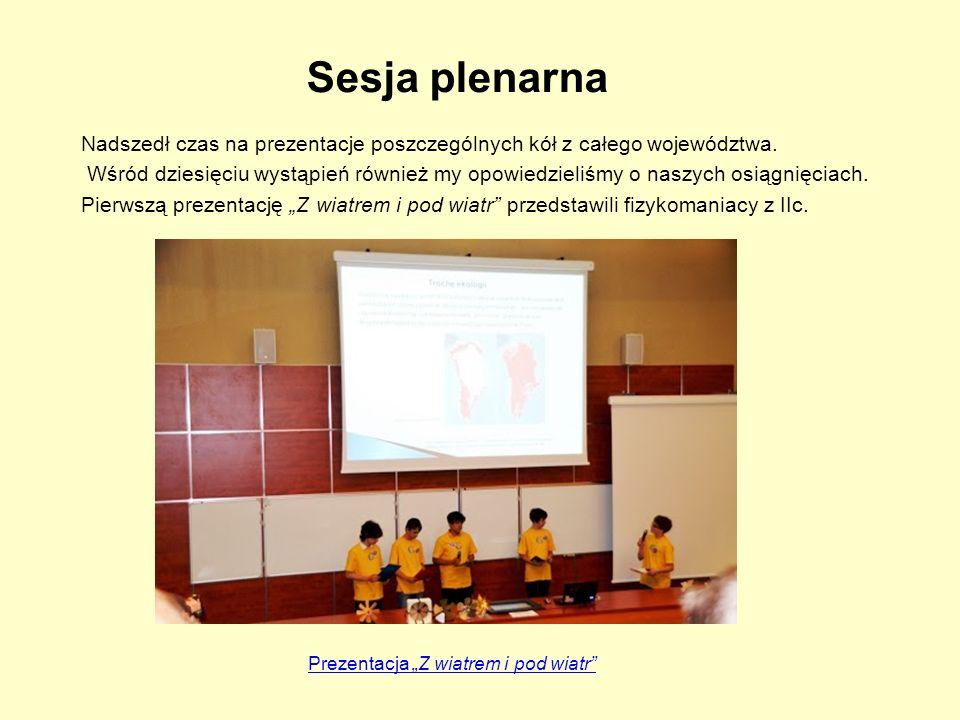 Sesja plenarna Nadszedł czas na prezentacje poszczególnych kół z całego województwa. Wśród dziesięciu wystąpień również my opowiedzieliśmy o naszych o