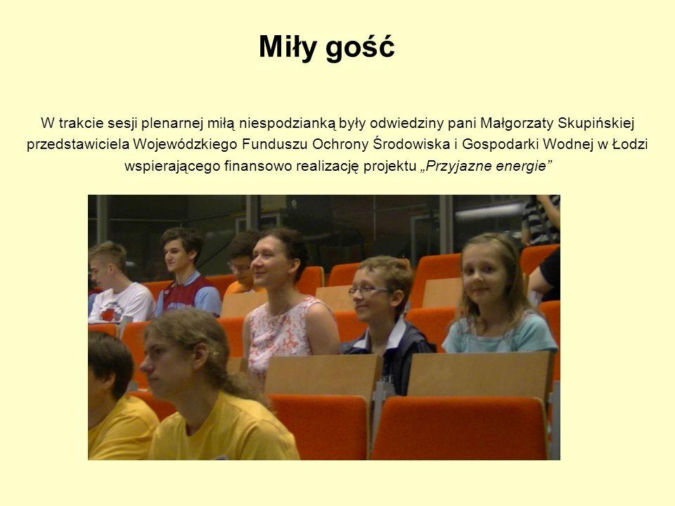 Miły gość W trakcie sesji plenarnej miłą niespodzianką były odwiedziny pani Małgorzaty Skupińskiej przedstawiciela Wojewódzkiego Funduszu Ochrony Środ