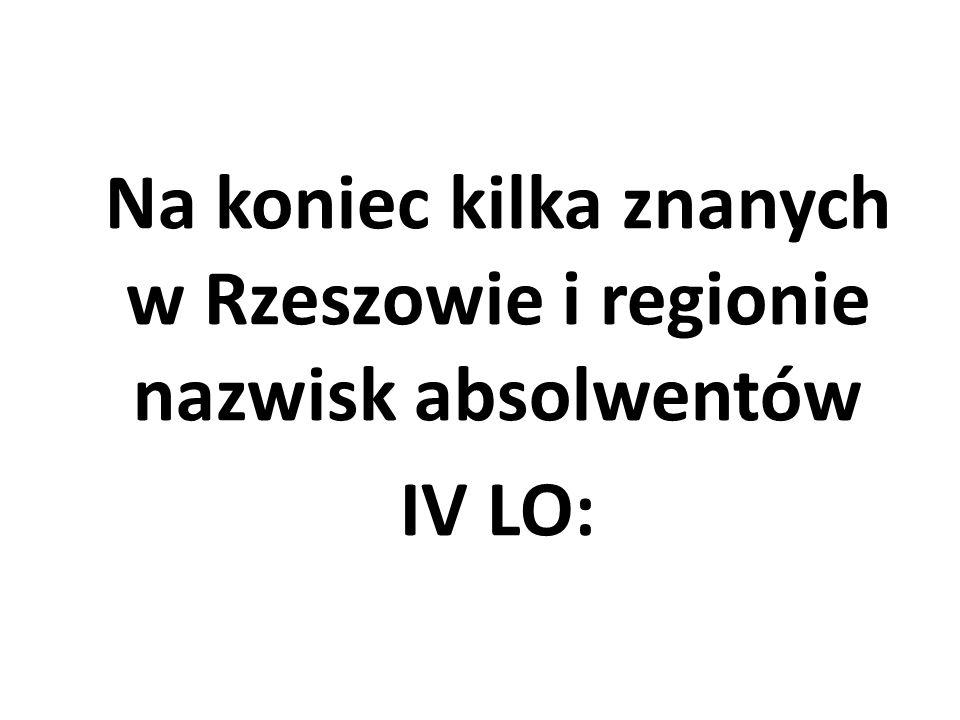 Na koniec kilka znanych w Rzeszowie i regionie nazwisk absolwentów IV LO: