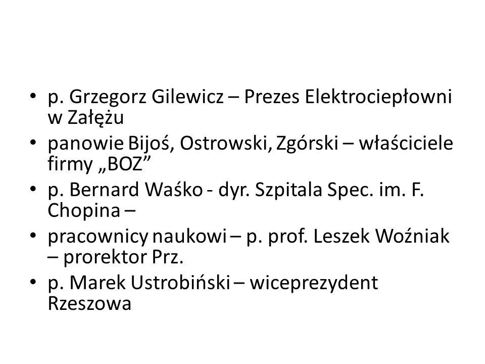 p. Grzegorz Gilewicz – Prezes Elektrociepłowni w Załężu panowie Bijoś, Ostrowski, Zgórski – właściciele firmy BOZ p. Bernard Waśko - dyr. Szpitala Spe