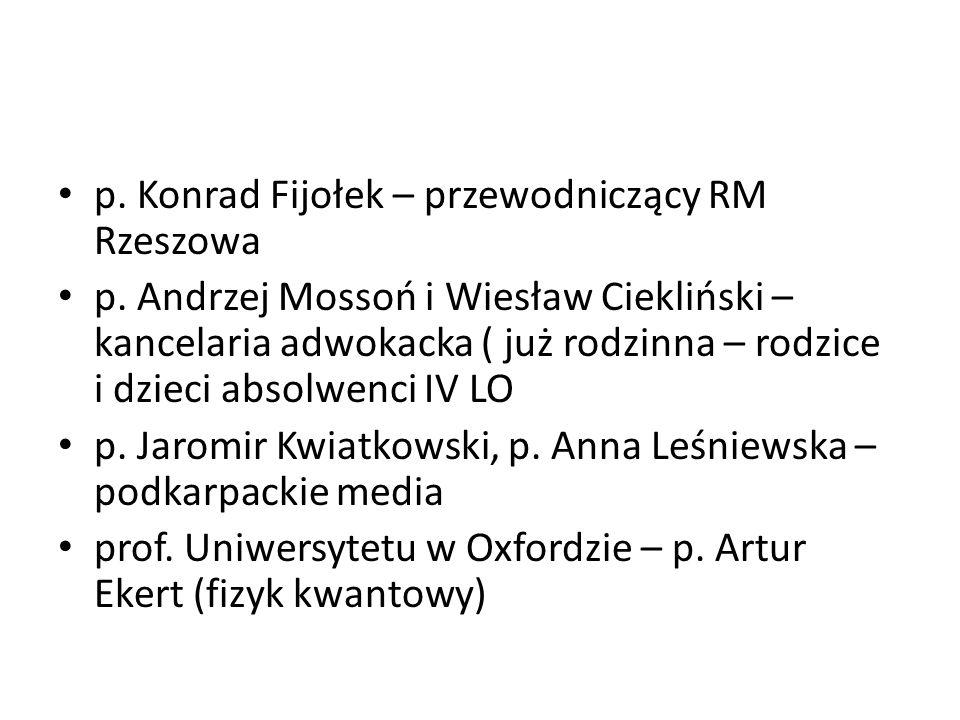 p. Konrad Fijołek – przewodniczący RM Rzeszowa p. Andrzej Mossoń i Wiesław Ciekliński – kancelaria adwokacka ( już rodzinna – rodzice i dzieci absolwe